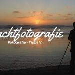 Nachtfotografie für Anfänger • Fotografie Tipps