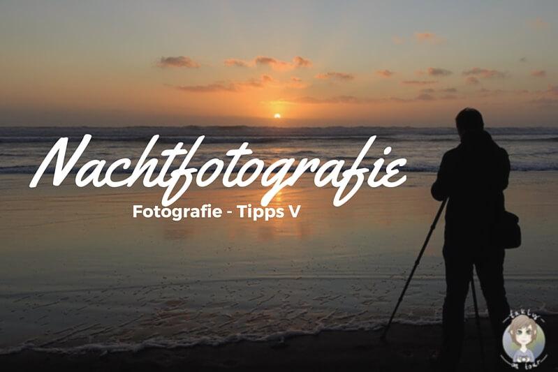 Einfache Tipps und Tricks für die Nachtfotografie - takly on tour