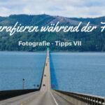 Fotografie Tipps: Fotografieren während der Fahrt