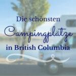 Unsere schönsten Campingplätze in British Columbia