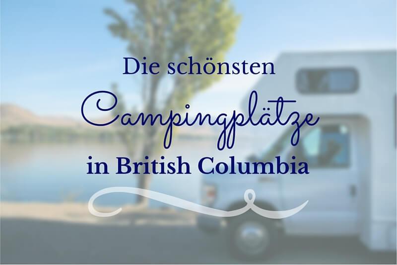 Ein Camper auf einem Campingplatz in Kanada eine Aufstellung unserer schoensten Campingplaetze in British Columbia